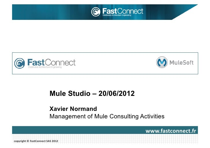 Mule Studio – 20/06/2012                                      Xavier Normand                                      Manageme...