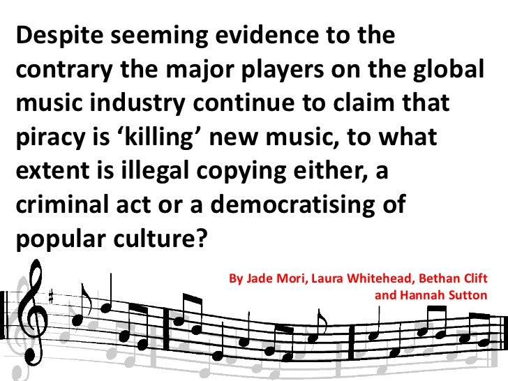 Despite seeming evidence to thecontrary the major players on the globalmusic industry continue to claim thatpiracy is 'kil...