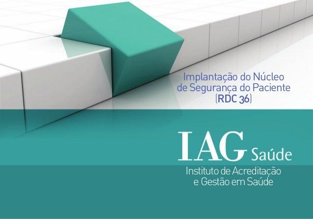 InstitutodeAcreditação eGestãoemSaúde ImplantaçãodoNúcleo deSegurançadoPaciente (RDC36)