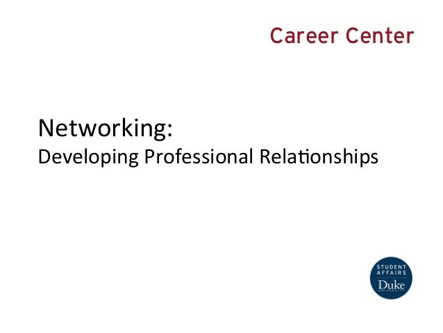 Career Center  Networking:  Developing  Professional  Rela6onships