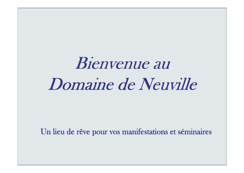 Bienvenue au   Domaine de Neuville                                             sé Un lieu de rêve pour vos manifestations ...