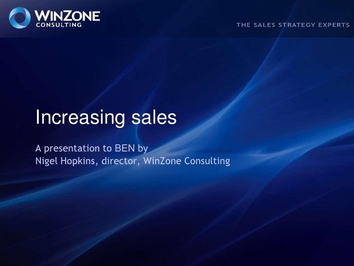 Increasing sales<br />A presentation to BEN byNigel Hopkins, director, WinZone Consulting<br />