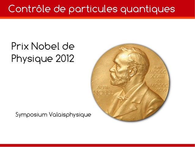 Contrôle de particules quantiquesPrix Nobel dePhysique 2012Symposium Valaisphysique