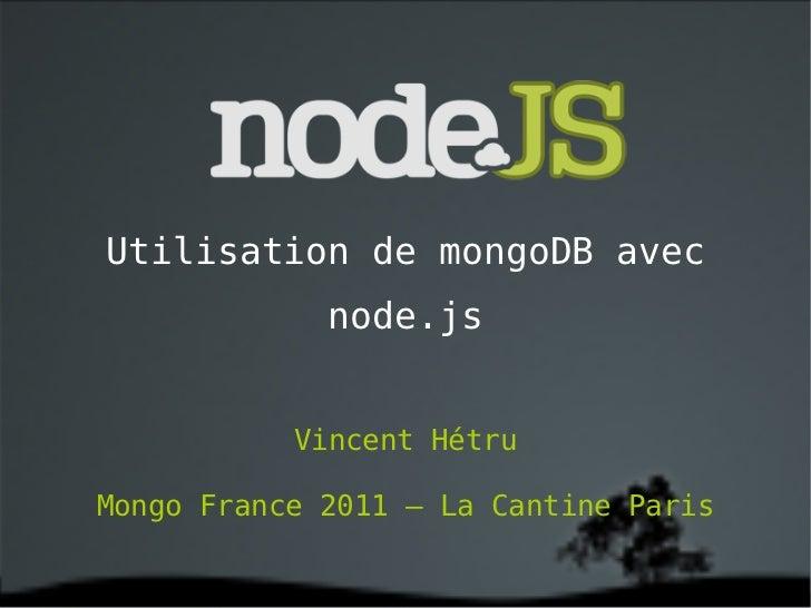 Utilisation de mongoDB avec node.js Vincent Hétru Mongo France 2011 – La Cantine Paris