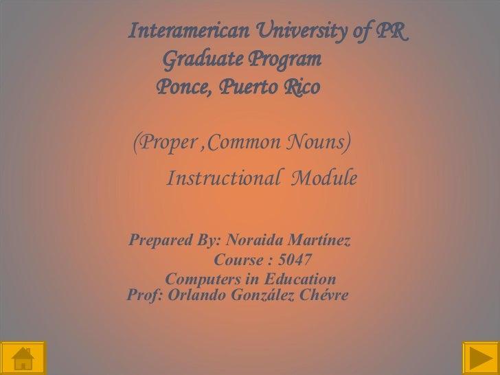 Interamerican University of PR   Graduate Program Ponce, Puerto Rico  (Proper ,Common Nouns) Instructional  Module Prepare...