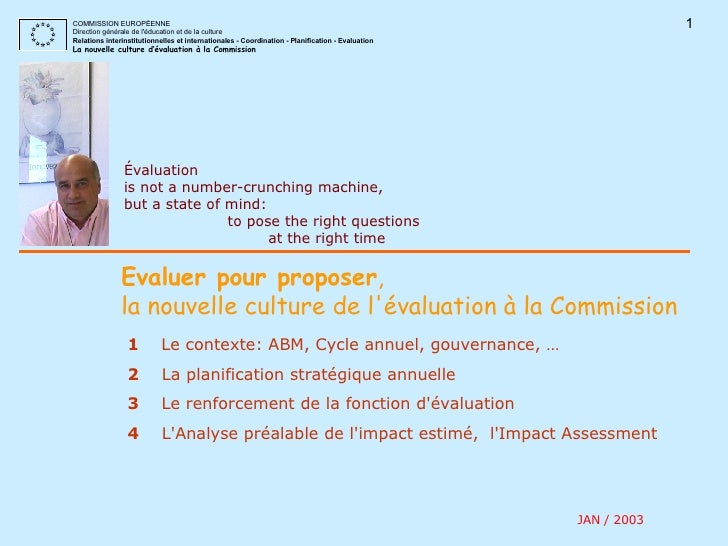 Évaluation is not a number-crunching machine, but a state of mind:  to pose the right questions at the right time Evaluer ...