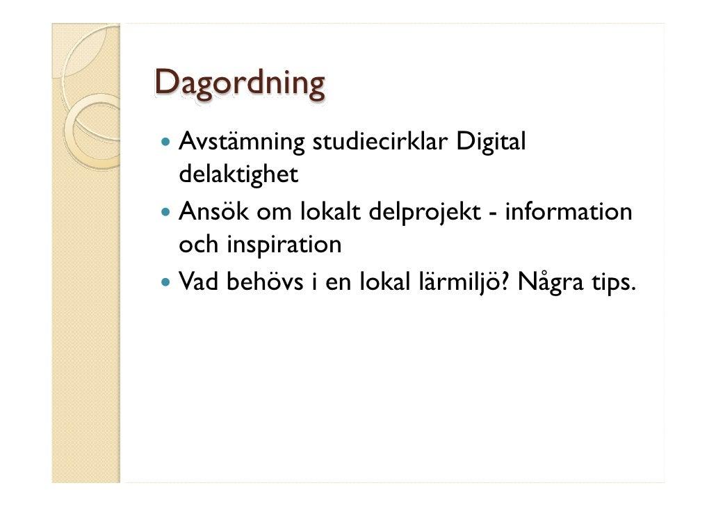 Dagordning  Avstämning studiecirklar Digital  delaktighet  Ansök om lokalt delprojekt - information  och inspiration  Vad ...