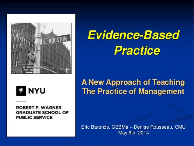 Evidence-Based Practice A New Approach of Teaching The Practice of Management Eric Barends, CEBMa – Denise Rousseau, CMU M...