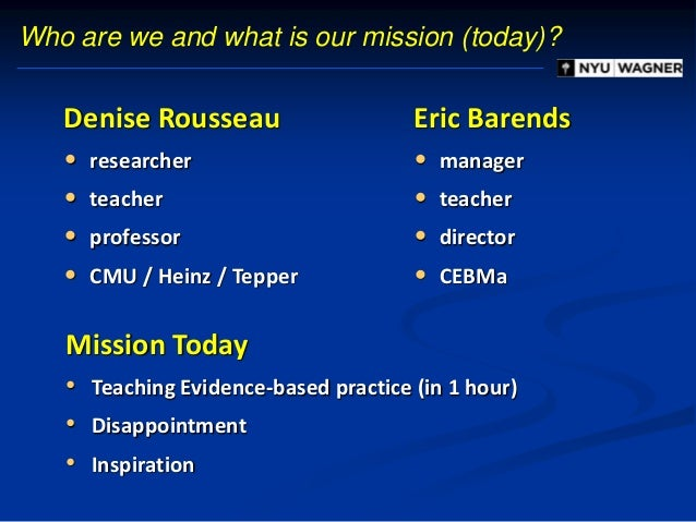 Mission Today • Teaching Evidence-based practice (in 1 hour) • Disappointment • Inspiration Who are we and what is our mis...