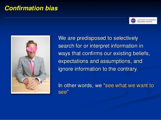 Outcome bias We are inclined to evaluate the quality of a decision (intervention, method) on the basis of its outcome. Bia...
