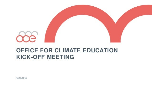 OFFICE FOR CLIMATE EDUCATION KICK-OFF MEETING 16/03/2018