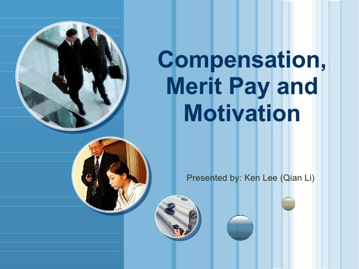 Compensation, Merit Pay and Motivation Presented by: Ken Lee (Qian Li)