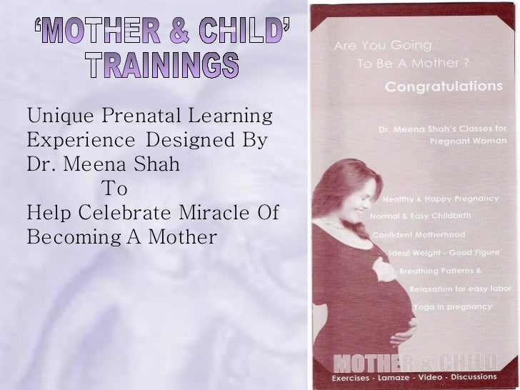 'MOTHER & CHILD'  TRAININGS Unique Prenatal Learning Experience   Designed By Dr. Meena Shah  To  Help Celebrate Miracle O...