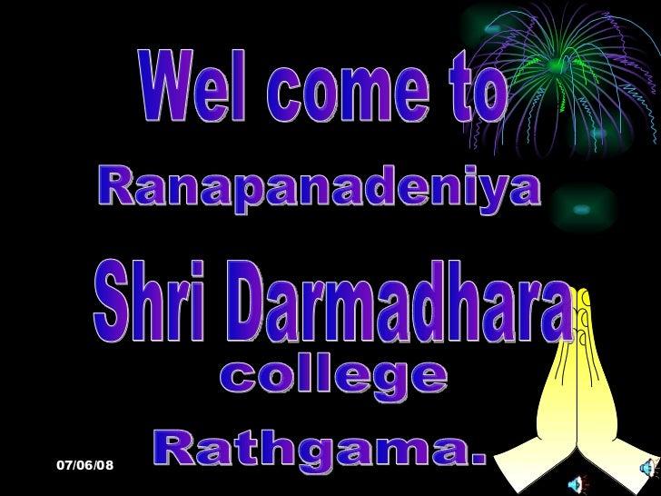 Wel come to  Ranapanadeniya Rathgama. college  Shri Darmadhara