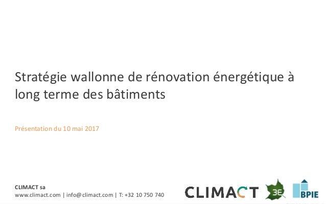 Stratégie de rénovation – Présentation publique CLIMACT sa www.climact.com | info@climact.com | T: +32 10 750 740 Stratégi...