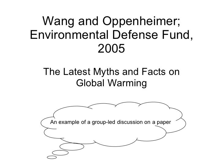 Wang and Oppenheimer; Environmental Defense Fund, 2005 The Latest Myths and Facts on Global Warming An example of a group-...