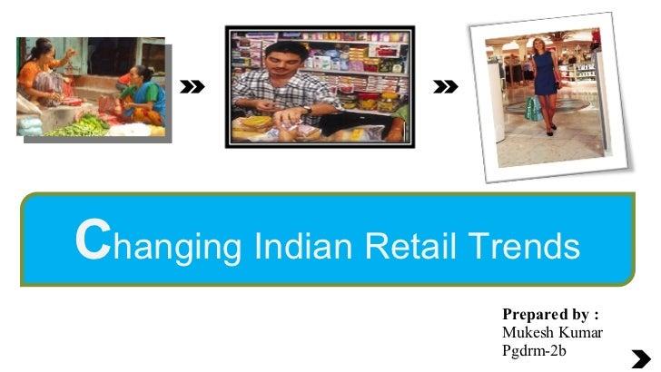 C hanging Indian Retail Trends Prepared by : Mukesh Kumar Pgdrm-2b