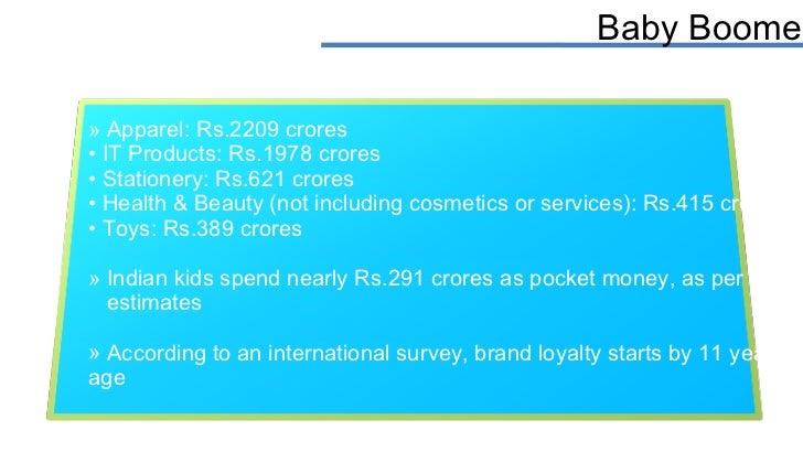 Baby Boomers <ul><li>Apparel: Rs.2209 crores </li></ul><ul><li>IT Products: Rs.1978 crores </li></ul><ul><li>Stationery: R...