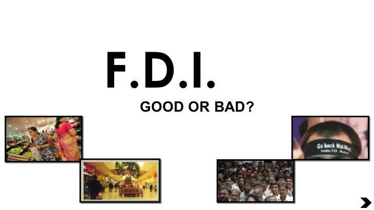 F.D.I. GOOD OR BAD?