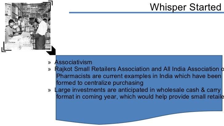 Whisper Started <ul><li>Associativism  </li></ul><ul><li>Rajkot Small Retailers Association and All India Association of  ...