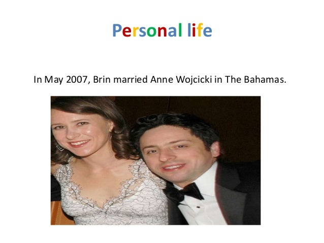 Personal lifeIn May 2007, Brin married Anne Wojcicki in The Bahamas.