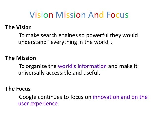 """Vision Mission And FocusThe Vision     To make search engines so powerful they would     understand """"everything in the wor..."""