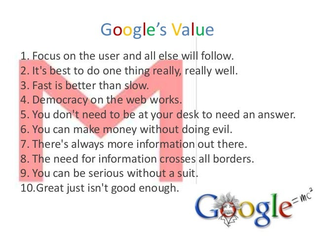 Google's Value1. Focus on the user and all else will follow.2. Its best to do one thing really, really well.3. Fast is bet...