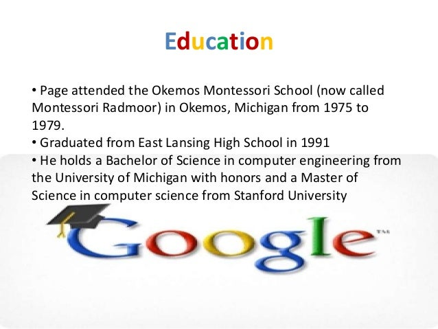 Education• Page attended the Okemos Montessori School (now calledMontessori Radmoor) in Okemos, Michigan from 1975 to1979....