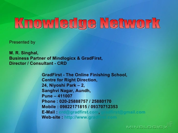 Knowledge Network Presented by M. R. Singhal, Business Partner of Mindlogicx & GradFirst, Director / Consultant - CRD Grad...