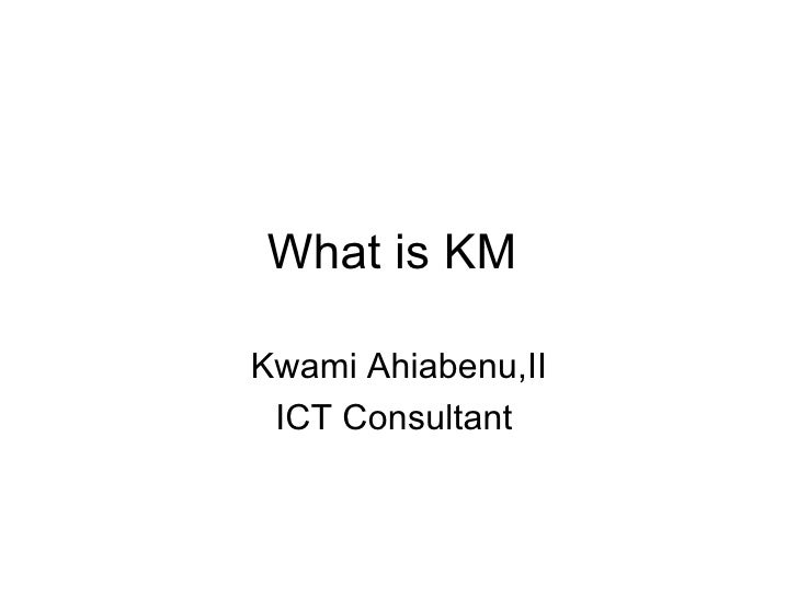 What is KM  Kwami Ahiabenu,II ICT Consultant
