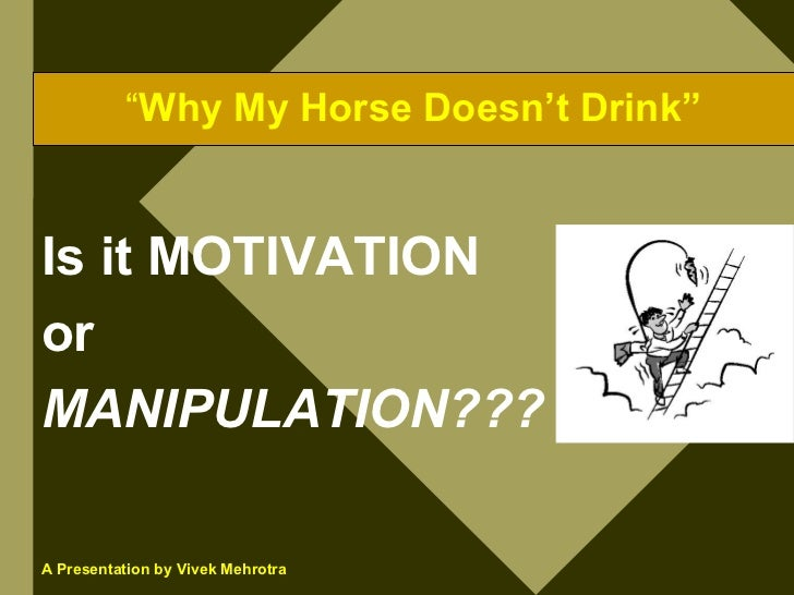 """""""Why My Horse Doesn't Drink""""   Is it MOTIVATION or MANIPULATION???  A Presentation by Vivek Mehrotra"""