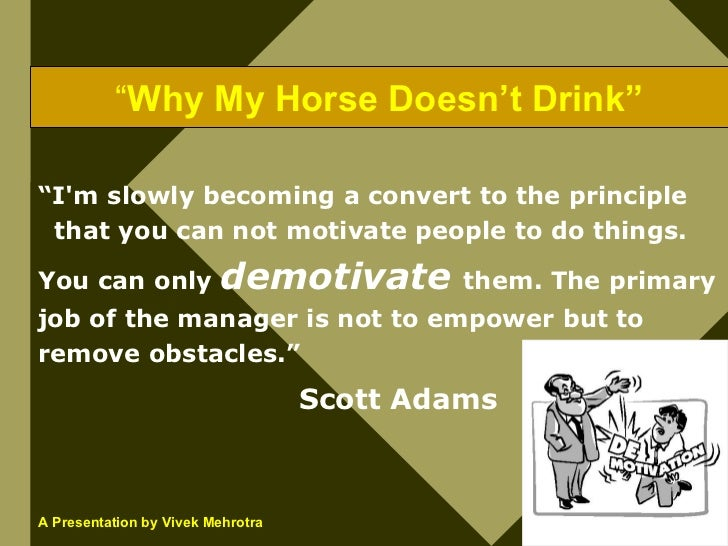 """""""Why My Horse Doesn't Drink""""  """"I'm slowly becoming a convert to the principle  that you can not motivate people to do thin..."""