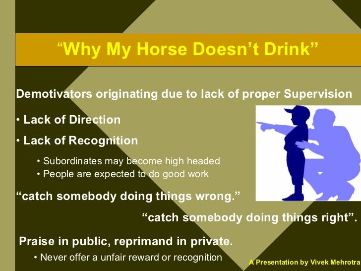 """""""Why My Horse Doesn't Drink""""  Demotivators originating due to lack of proper Supervision  • Lack of Direction • Lack of Re..."""