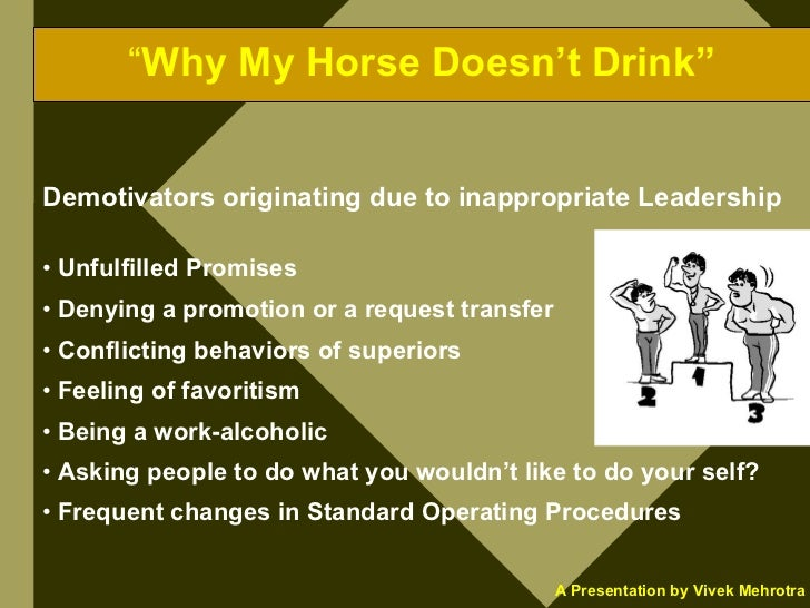 """""""Why My Horse Doesn't Drink""""   Demotivators originating due to inappropriate Leadership  • Unfulfilled Promises • Denying ..."""