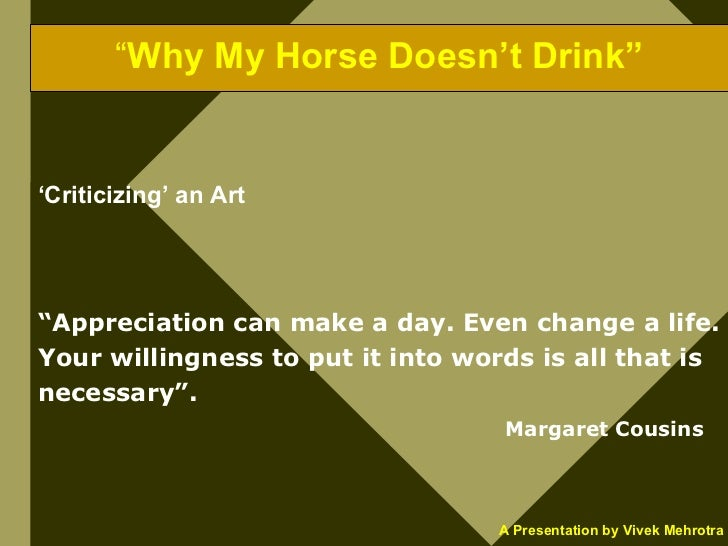 """""""Why My Horse Doesn't Drink""""   'Criticizing' an Art     """"Appreciation can make a day. Even change a life. Your willingness..."""