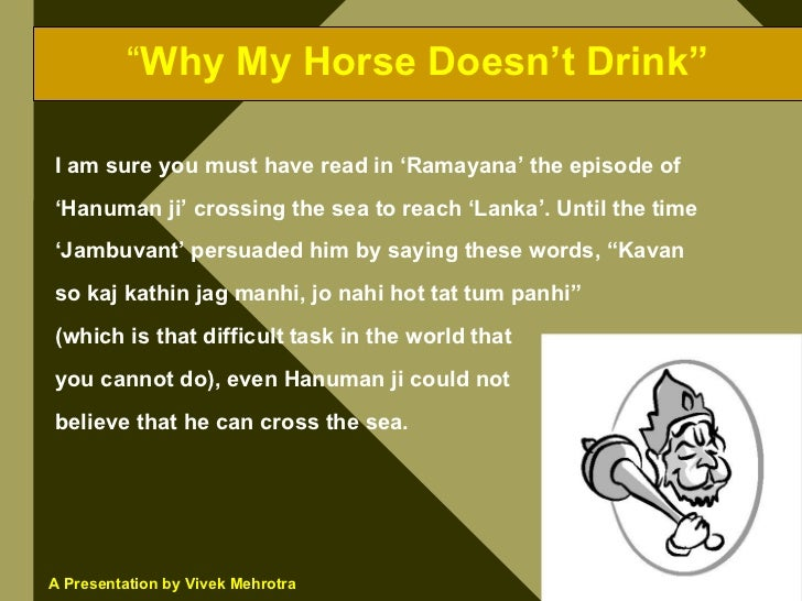 """""""Why My Horse Doesn't Drink""""  I am sure you must have read in 'Ramayana' the episode of 'Hanuman ji' crossing the sea to r..."""