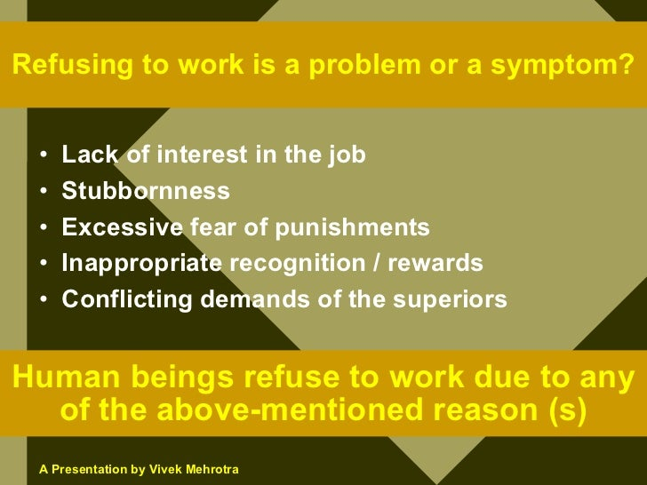 Refusing to work is a problem or a symptom?    •   Lack of interest in the job  •   Stubbornness  •   Excessive fear of pu...