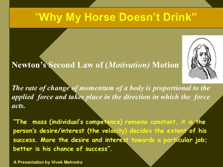 """""""Why My Horse Doesn't Drink""""    Newton's Second Law of (Motivation) Motion  The rate of change of momentum of a body is pr..."""