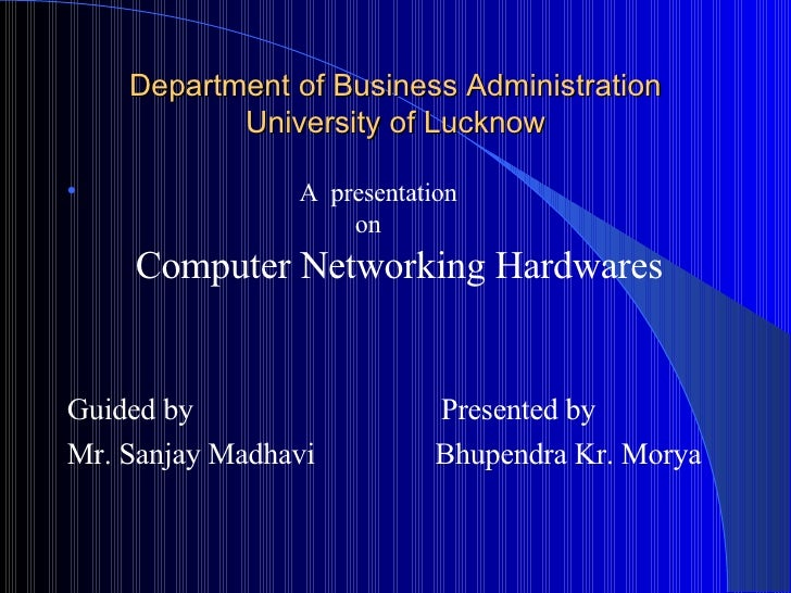 Department of Business Administration University of Lucknow <ul><li>A  presentation    on   Computer Networking Hardwares ...