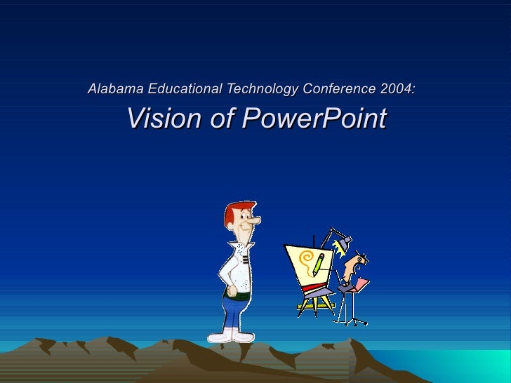 Alabama Educational Technology Conference 2004:   Vision of PowerPoint