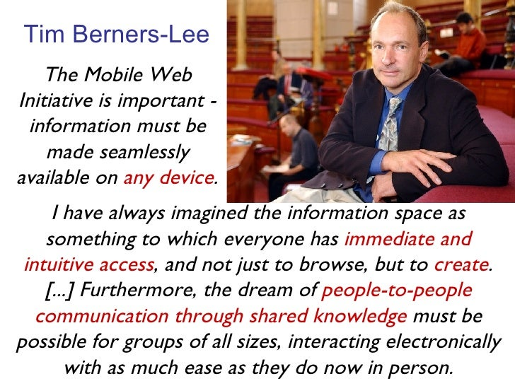 Tim Berners-Lee I have always imagined the information space as something to which everyone has  immediate and intuitive a...