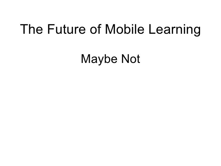 The Future of Mobile Learning Maybe Not