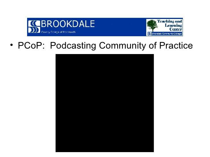 <ul><li>PCoP:  Podcasting Community of Practice </li></ul>