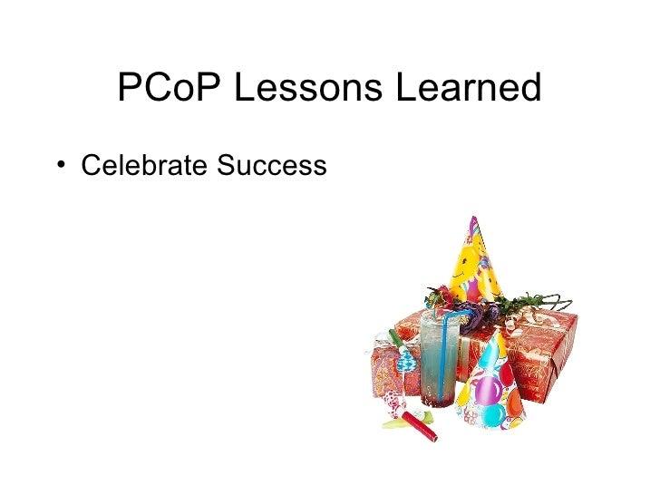 PCoP Lessons Learned <ul><li>Celebrate Success </li></ul>