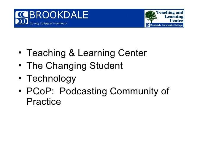 <ul><li>Teaching & Learning Center </li></ul><ul><li>The Changing Student </li></ul><ul><li>Technology </li></ul><ul><li>P...