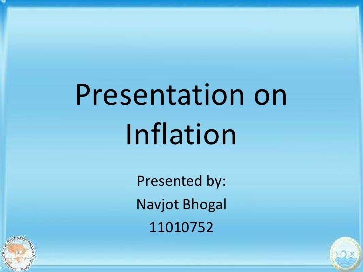 Presentation on   Inflation    Presented by:    Navjot Bhogal      11010752