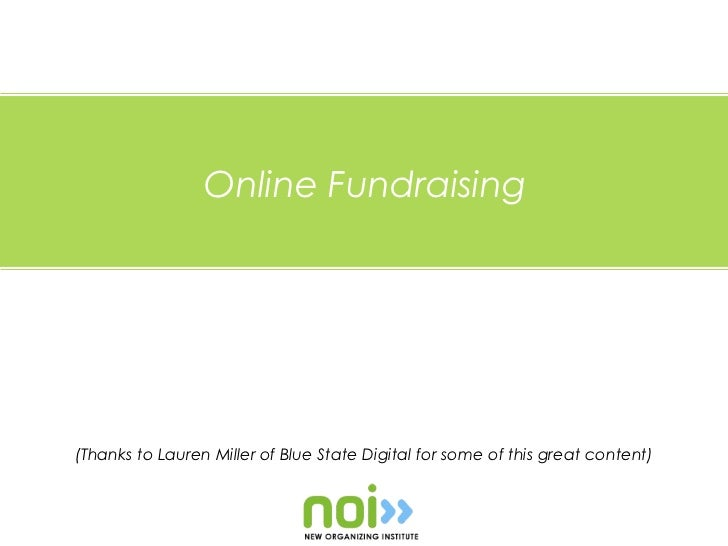 Online Fundraising(Thanks to Lauren Miller of Blue State Digital for some of this great content)