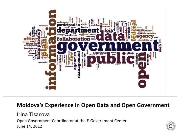 Moldova's Experience in Open Data and Open GovernmentIrina TisacovaOpen Government Coordinator at the E-Government CenterJ...