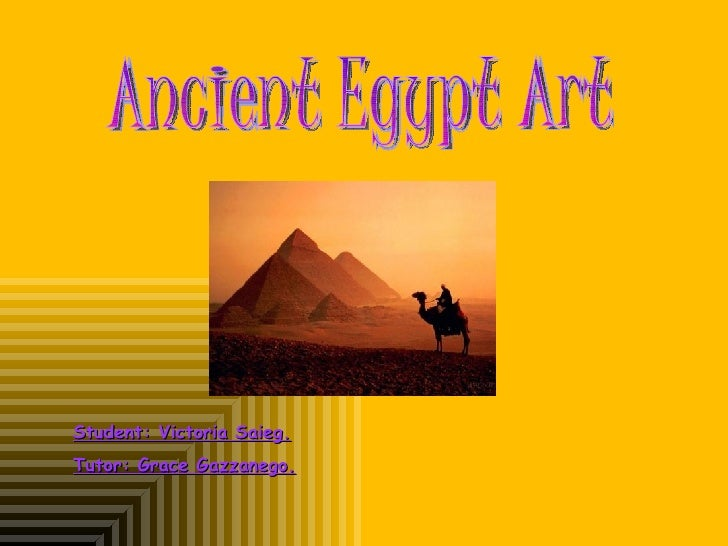 Ancient Egypt Art Student: Victoria Saieg. Tutor: Grace Gazzanego.