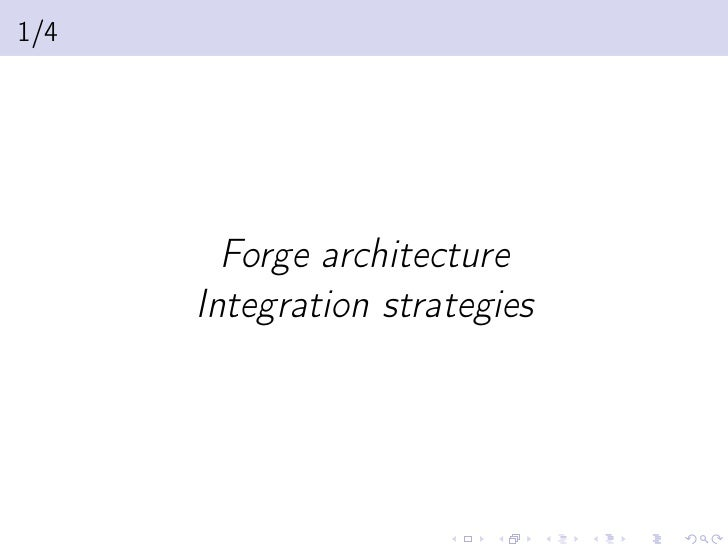 1/4        Forge architecture      Integration strategies